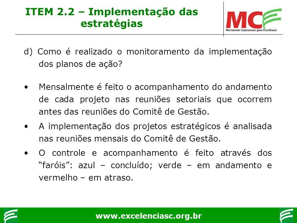 www.excelenciasc.org.br d) Como é realizado o monitoramento da implementação dos planos de ação? Mensalmente é feito o acompanhamento do andamento de