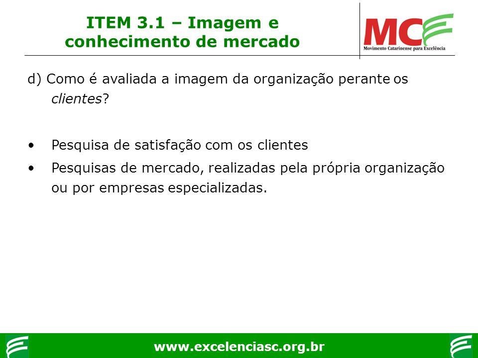 www.excelenciasc.org.br d) Como é avaliada a imagem da organização perante os clientes? Pesquisa de satisfação com os clientes Pesquisas de mercado, r