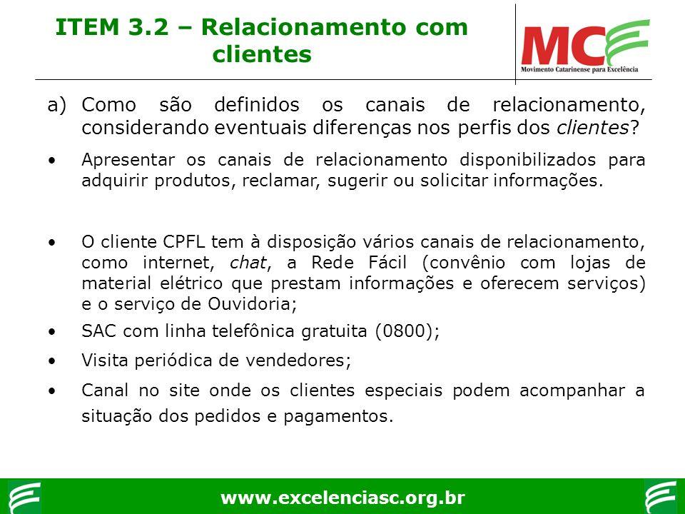www.excelenciasc.org.br ITEM 3.2 – Relacionamento com clientes a)Como são definidos os canais de relacionamento, considerando eventuais diferenças nos