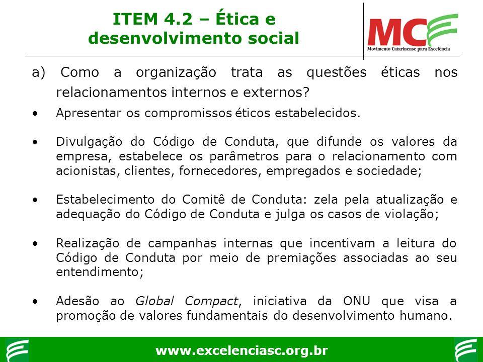 www.excelenciasc.org.br ITEM 4.2 – Ética e desenvolvimento social a) Como a organização trata as questões éticas nos relacionamentos internos e extern