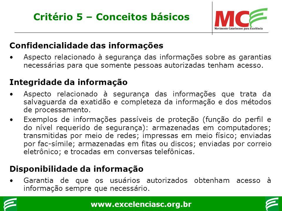 www.excelenciasc.org.br Critério 5 – Conceitos básicos Confidencialidade das informações Aspecto relacionado à segurança das informações sobre as gara