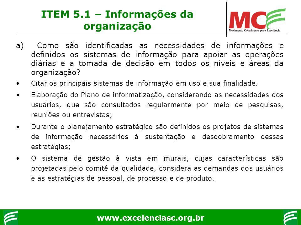 www.excelenciasc.org.br ITEM 5.1 – Informações da organização a) Como são identificadas as necessidades de informações e definidos os sistemas de info