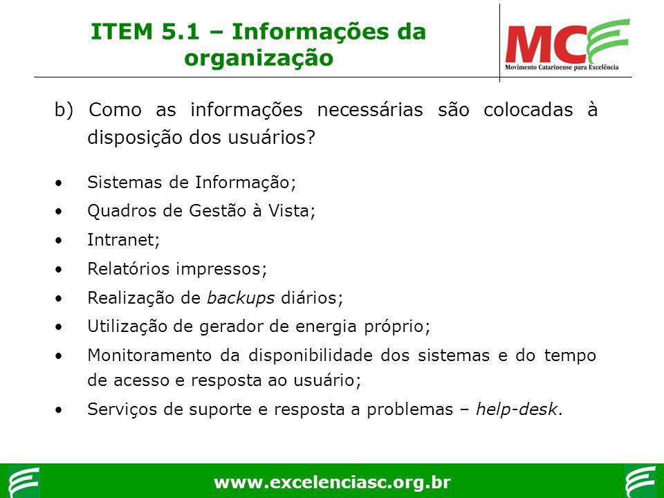 www.excelenciasc.org.br b) Como as informações necessárias são colocadas à disposição dos usuários? Sistemas de Informação; Quadros de Gestão à Vista;