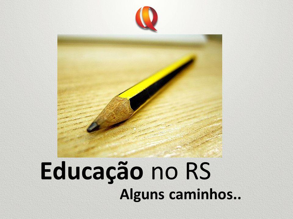 Educação no RS Alguns caminhos..