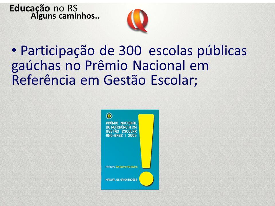 Participação de 300 escolas públicas gaúchas no Prêmio Nacional em Referência em Gestão Escolar; Educação no RS Alguns caminhos..