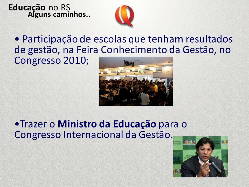 Participação de escolas que tenham resultados de gestão, na Feira Conhecimento da Gestão, no Congresso 2010; Trazer o Ministro da Educação para o Cong