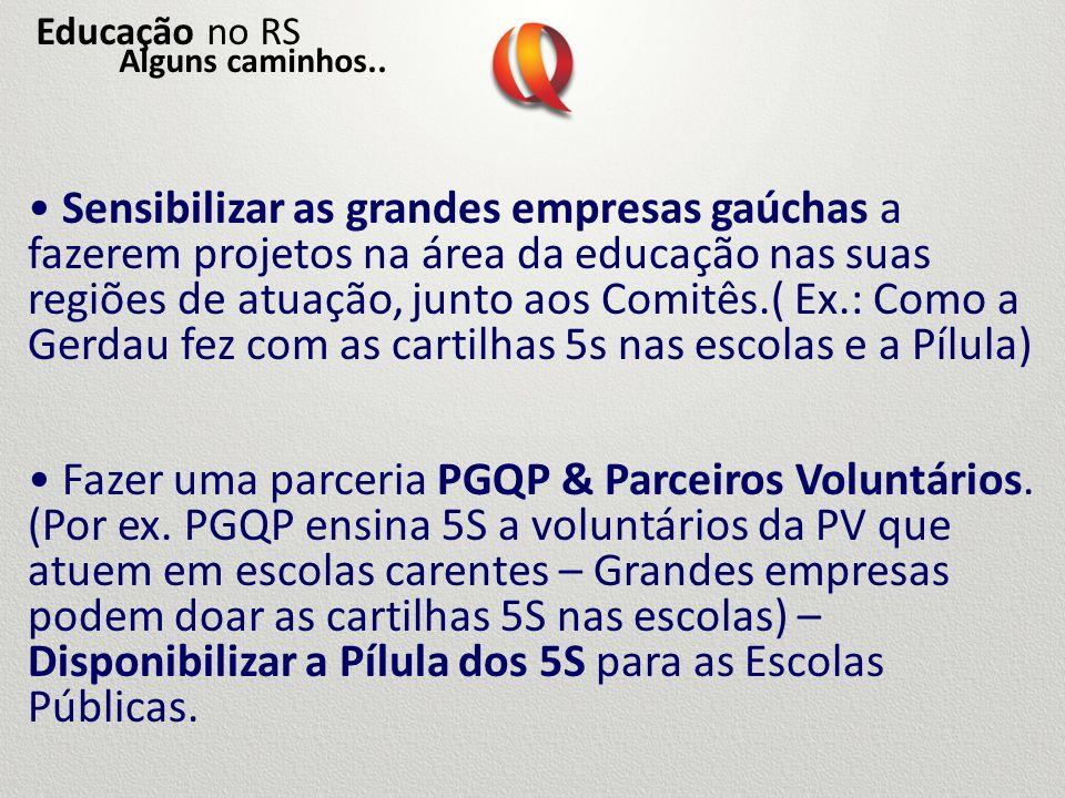 Sensibilizar as grandes empresas gaúchas a fazerem projetos na área da educação nas suas regiões de atuação, junto aos Comitês.( Ex.: Como a Gerdau fe
