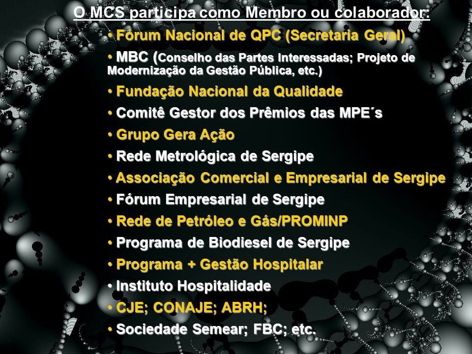 O MCS participa como Membro ou colaborador: Fórum Nacional de QPC (Secretaria Geral) Fórum Nacional de QPC (Secretaria Geral) MBC ( Conselho das Parte