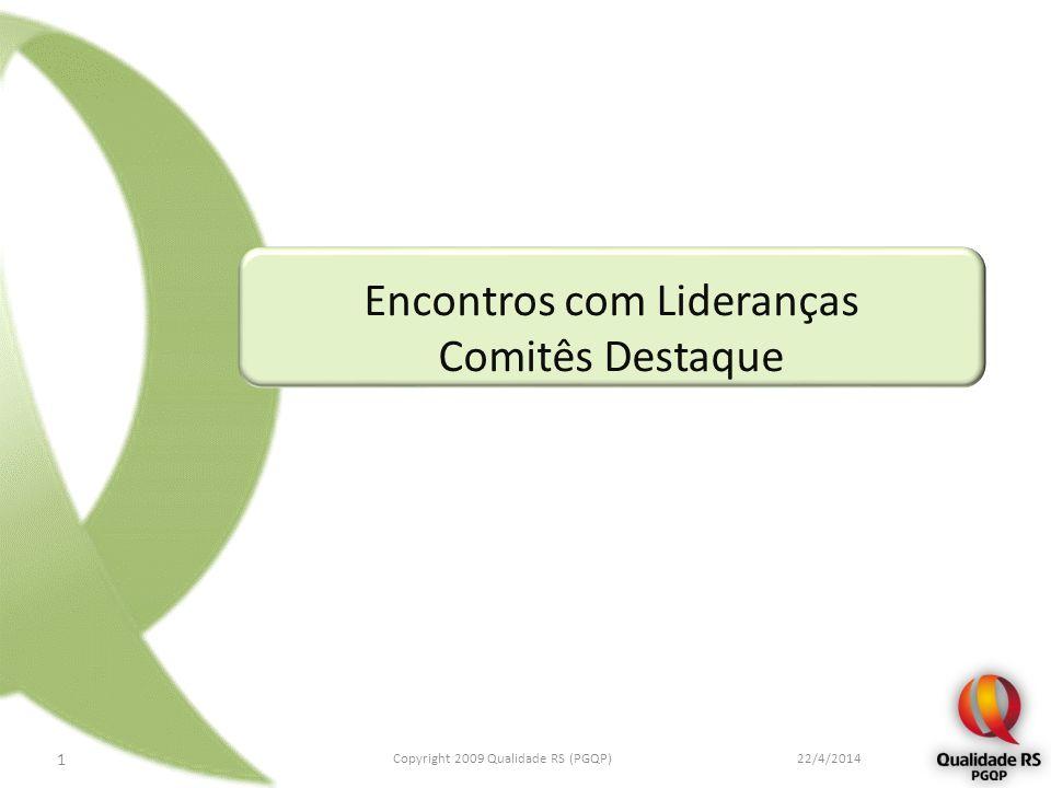Encontros com Lideranças Comitês Destaque 22/4/2014 1 Copyright 2009 Qualidade RS (PGQP)