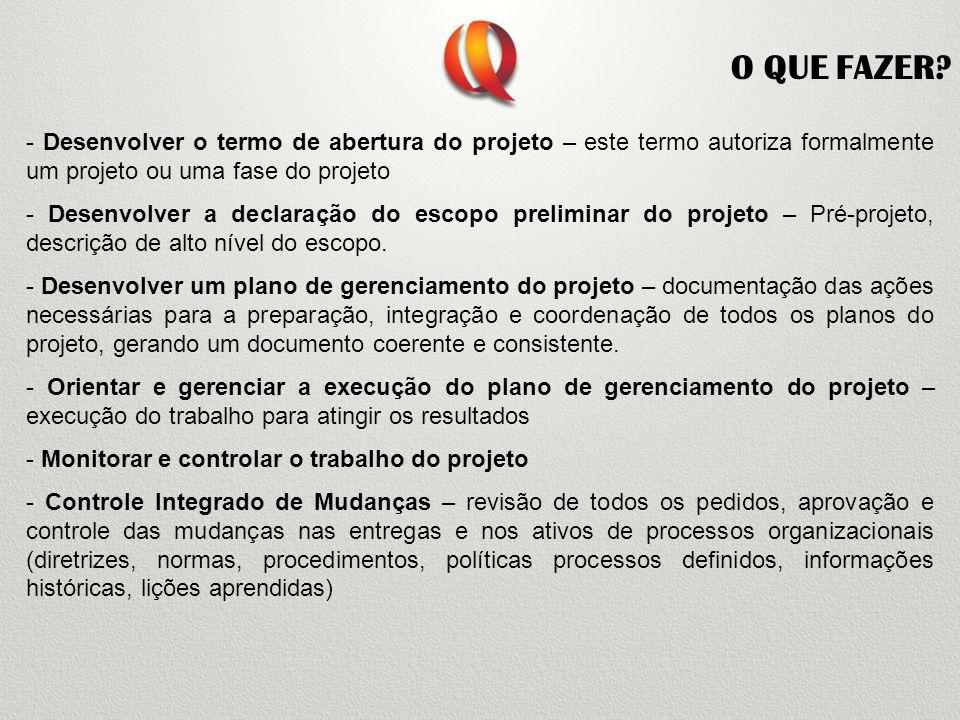 - Desenvolver o termo de abertura do projeto – este termo autoriza formalmente um projeto ou uma fase do projeto - Desenvolver a declaração do escopo