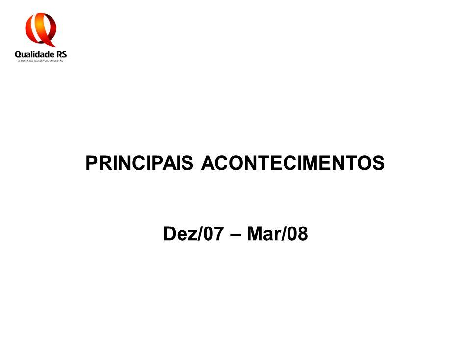 PRINCIPAIS ACONTECIMENTOS Dez/07 – Mar/08