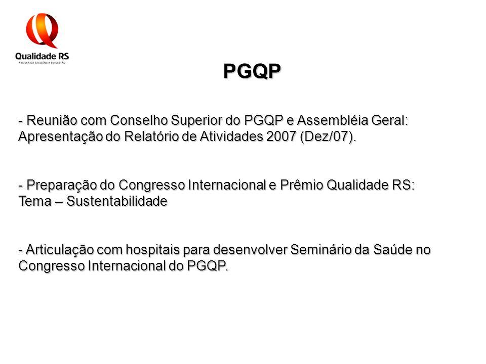 PGQP - Reunião com Conselho Superior do PGQP e Assembléia Geral: Apresentação do Relatório de Atividades 2007 (Dez/07). - Preparação do Congresso Inte