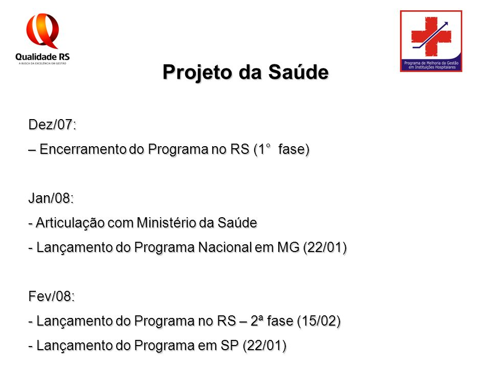 Projeto da Saúde Dez/07: – Encerramento do Programa no RS (1° fase) Jan/08: - Articulação com Ministério da Saúde - Lançamento do Programa Nacional em