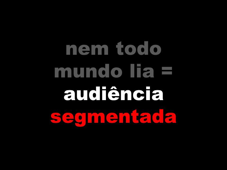 nem todo mundo lia = audiência segmentada