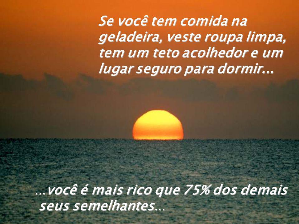 …bendiga a Deus, você é mais feliz do que milhões de pessoas neste planeta. Se você pode ir à igreja ou templo, e seguir o seu credo particular, sem s