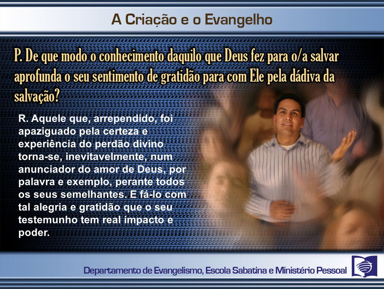 R. Aquele que, arrependido, foi apaziguado pela certeza e experiência do perdão divino torna-se, inevitavelmente, num anunciador do amor de Deus, por