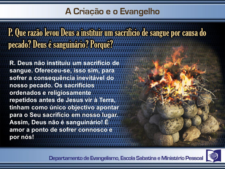 R.Deus não instituiu um sacrifício de sangue.