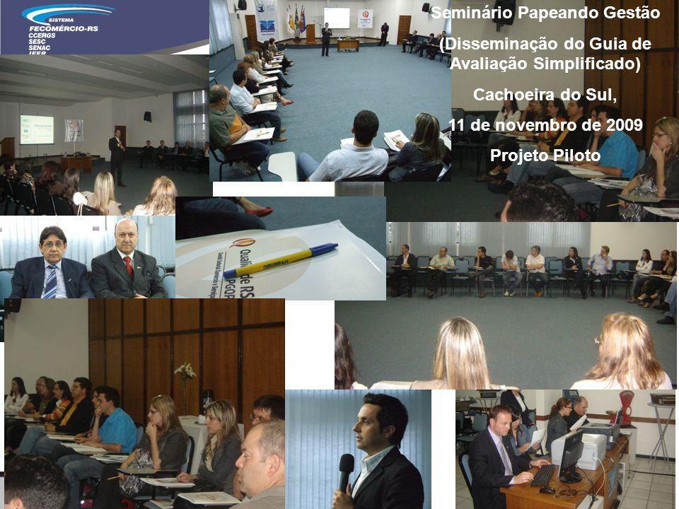 Seminário Papeando Gestão (Disseminação do Guia de Avaliação Simplificado) Cachoeira do Sul, 11 de novembro de 2009 Projeto Piloto