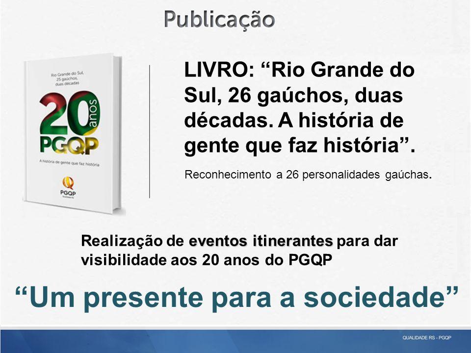 Um presente para a sociedade LIVRO: Rio Grande do Sul, 26 gaúchos, duas décadas.