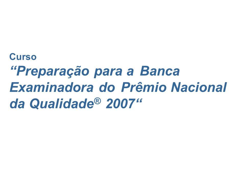Curso Preparação para a Banca Examinadora do Prêmio Nacional da Qualidade ® 2007