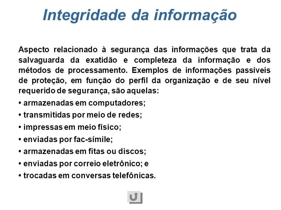 Confidencialidade da informação Aspecto relacionado à segurança das informações sobre as garantias necessárias para que somente pessoas autorizadas te