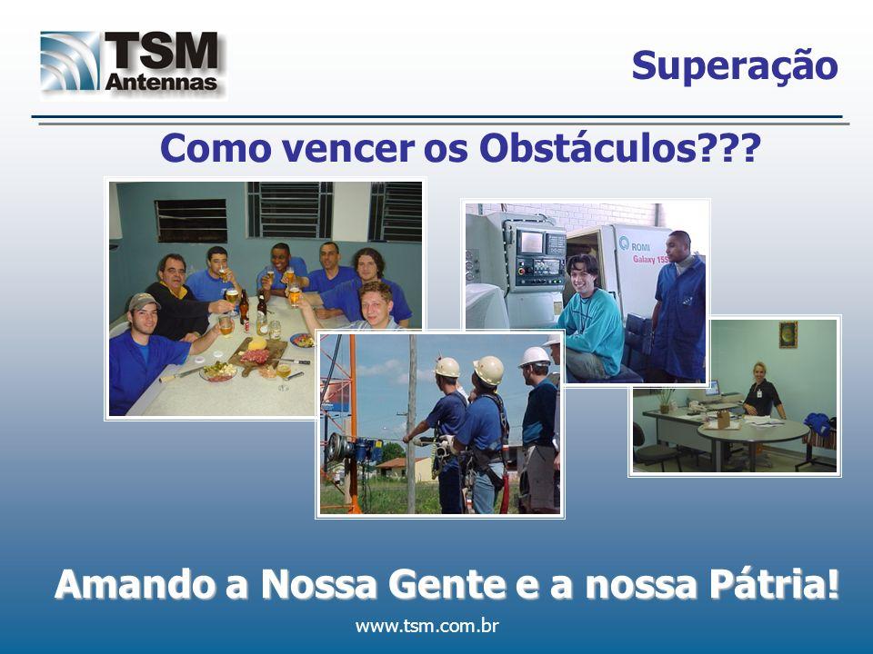 www.tsm.com.br Amando a Nossa Gente e a nossa Pátria! Superação Como vencer os Obstáculos???