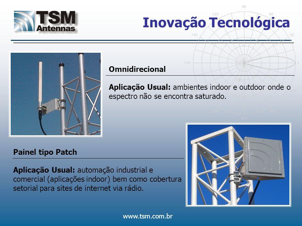 www.tsm.com.br Inovação Tecnológica Omnidirecional Aplicação Usual: ambientes indoor e outdoor onde o espectro não se encontra saturado. Painel tipo P