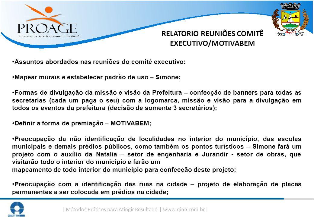   Métodos Práticos para Atingir Resultado   www.qinn.com.br   RELATORIO REUNIÕES COMITÊ EXECUTIVO/MOTIVABEM Assuntos abordados nas reuniões do comitê