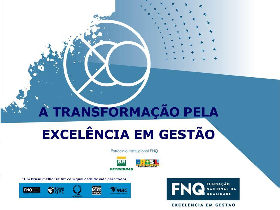 1 Um Brasil melhor se faz com qualidade de vida para todos A TRANSFORMAÇÃO PELA EXCELÊNCIA EM GESTÃO