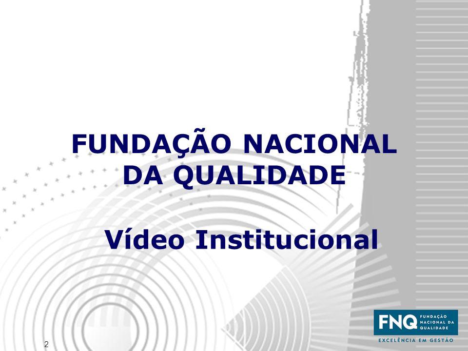 2 FUNDAÇÃO NACIONAL DA QUALIDADE Vídeo Institucional