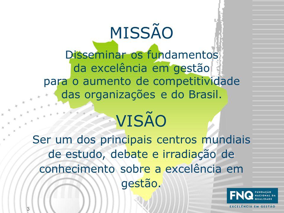 3 MISSÃO Disseminar os fundamentos da excelência em gestão para o aumento de competitividade das organizações e do Brasil. VISÃO Ser um dos principais