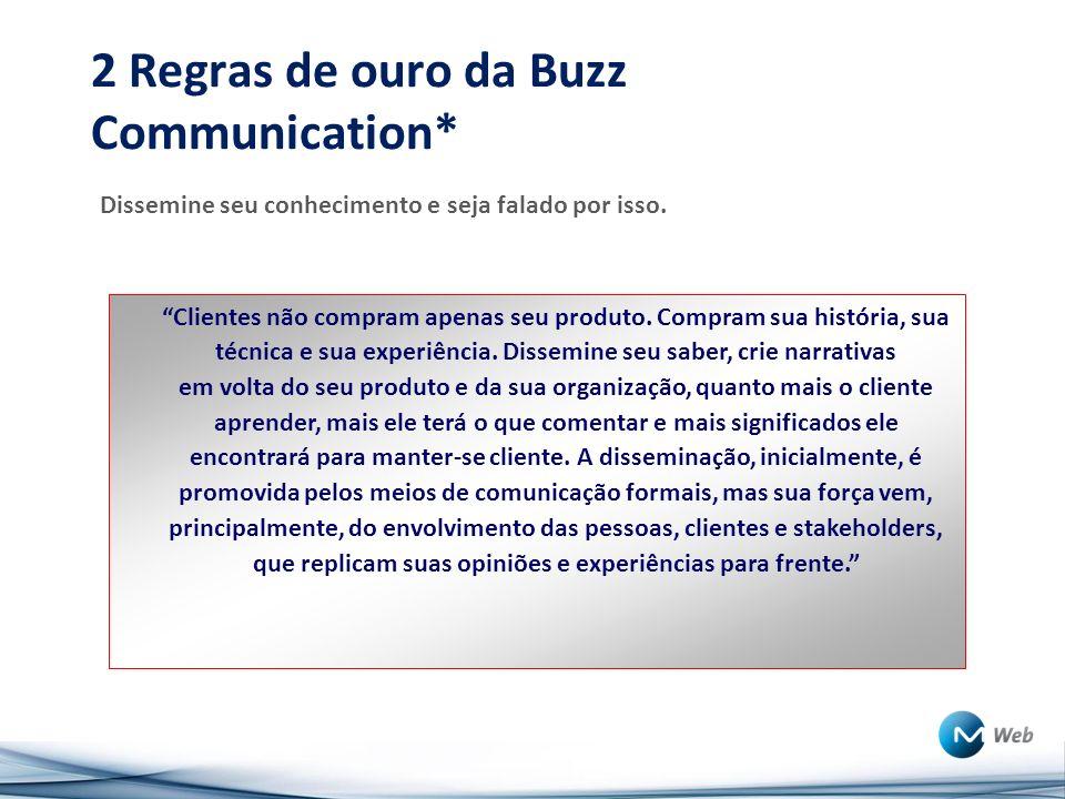 2 Regras de ouro da Buzz Communication* Dissemine seu conhecimento e seja falado por isso.