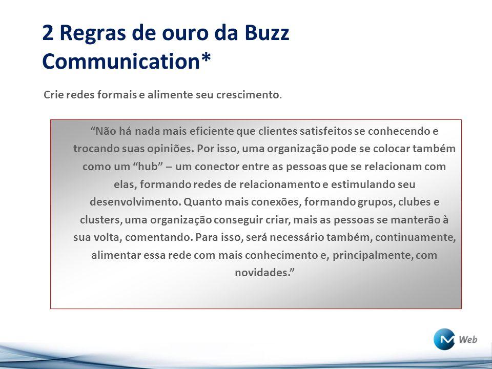 2 Regras de ouro da Buzz Communication* Crie redes formais e alimente seu crescimento.
