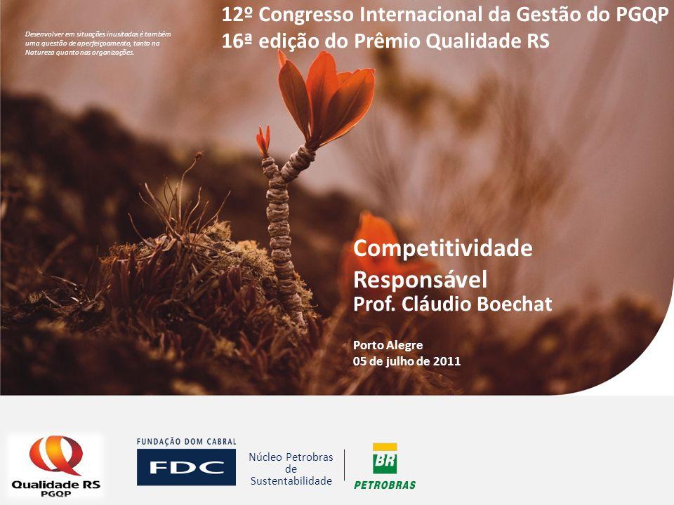 Prof. Cláudio Boechat Porto Alegre 05 de julho de 2011 Competitividade Responsável 12º Congresso Internacional da Gestão do PGQP 16ª edição do Prêmio