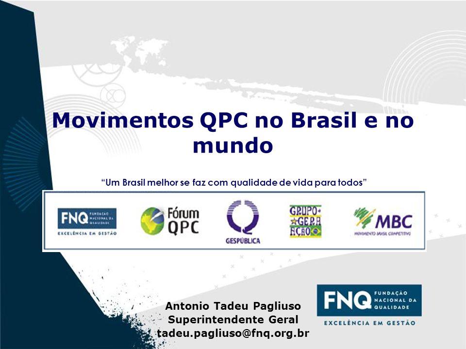 1 Movimentos QPC no Brasil e no mundo Um Brasil melhor se faz com qualidade de vida para todos Antonio Tadeu Pagliuso Superintendente Geral tadeu.pagliuso@fnq.org.br