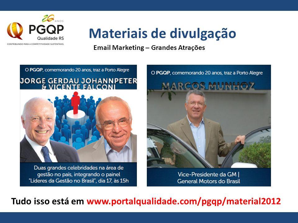 Materiais de divulgação Tudo isso está em www.portalqualidade.com/pgqp/material2012 Email Marketing – Grandes Atrações