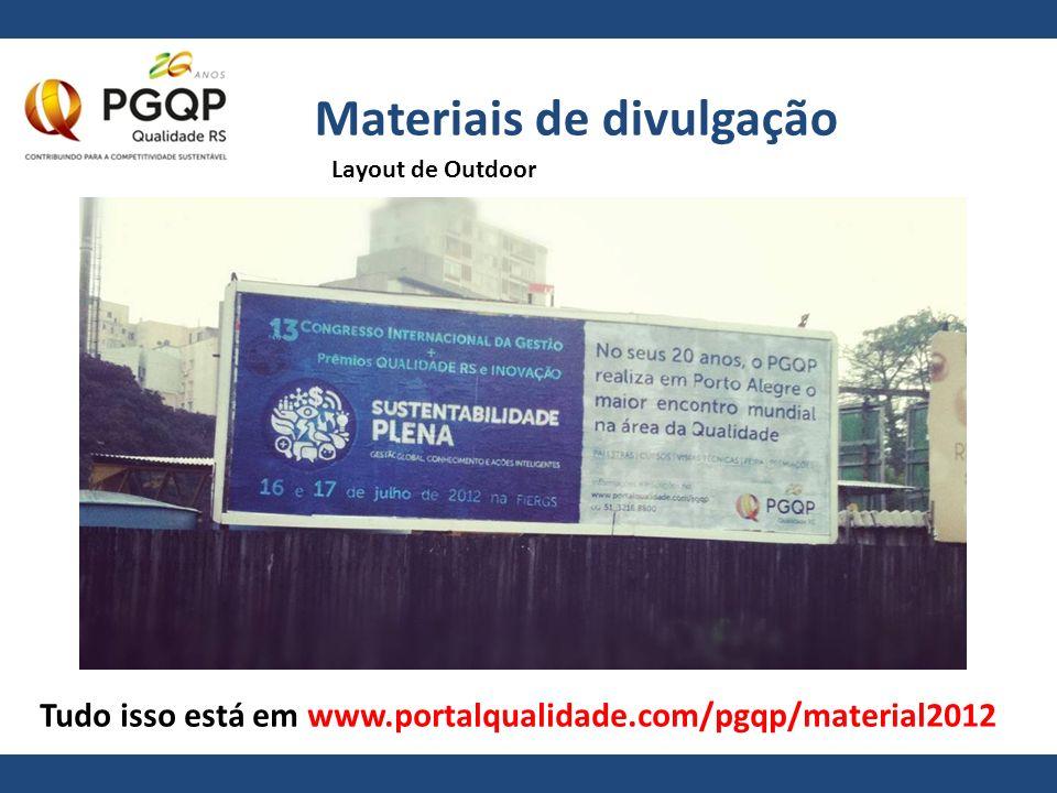 Materiais de divulgação Tudo isso está em www.portalqualidade.com/pgqp/material2012 Layout de Outdoor