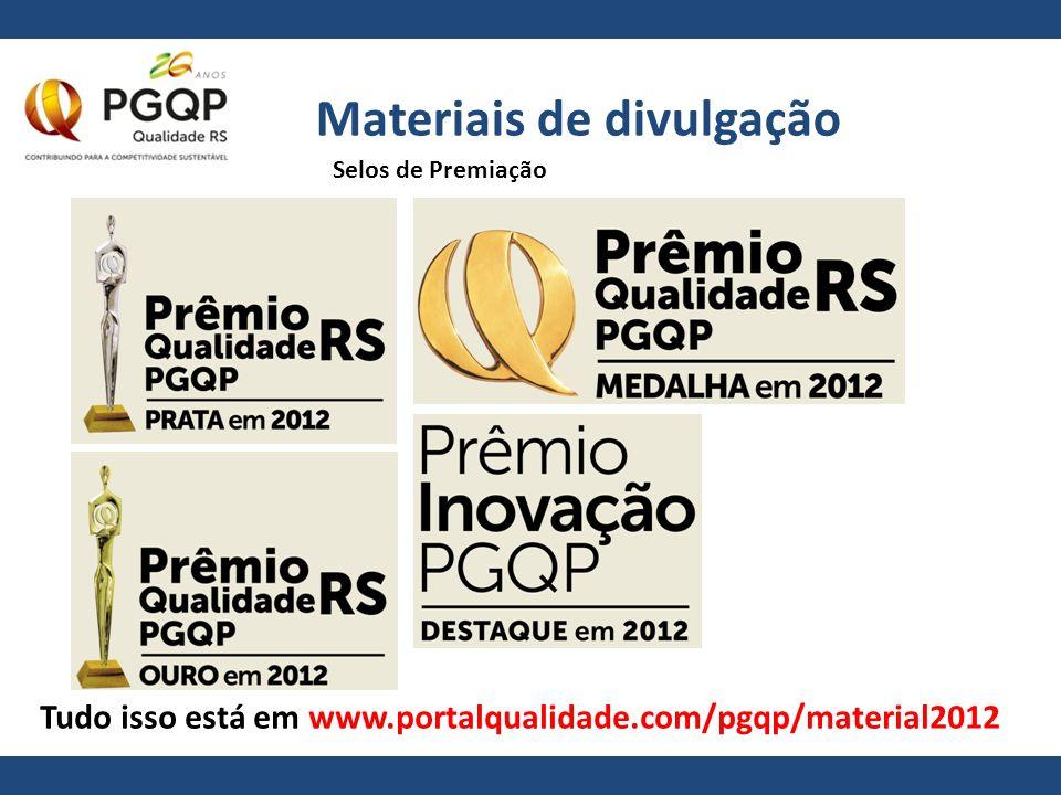 Materiais de divulgação Tudo isso está em www.portalqualidade.com/pgqp/material2012 Selos de Premiação