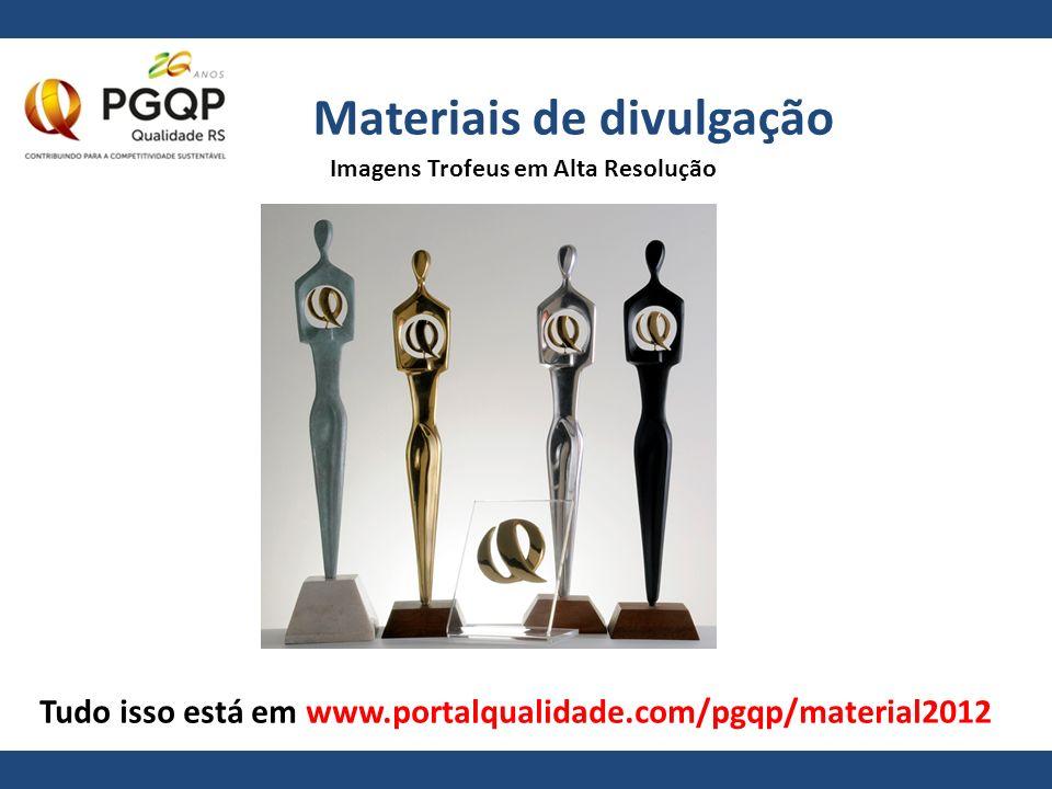 Materiais de divulgação Tudo isso está em www.portalqualidade.com/pgqp/material2012 Imagens Trofeus em Alta Resolução