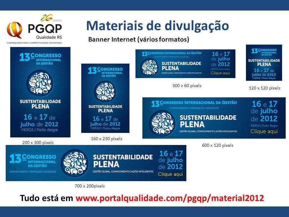 Materiais de divulgação Banner Internet (vários formatos) 200 x 300 pixels 160 x 230 pixels 120 x 120 pixels 700 x 200pixels 600 x 120 pixels 300 x 60