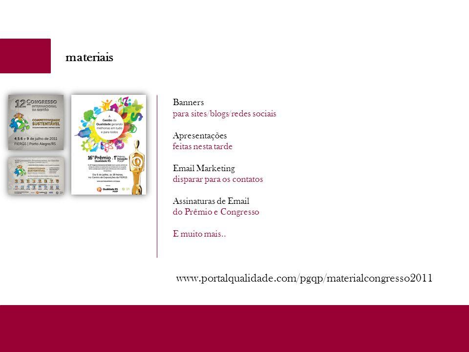 materiais Banners para sites/blogs/redes sociais Apresentações feitas nesta tarde Email Marketing disparar para os contatos Assinaturas de Email do Prêmio e Congresso E muito mais..