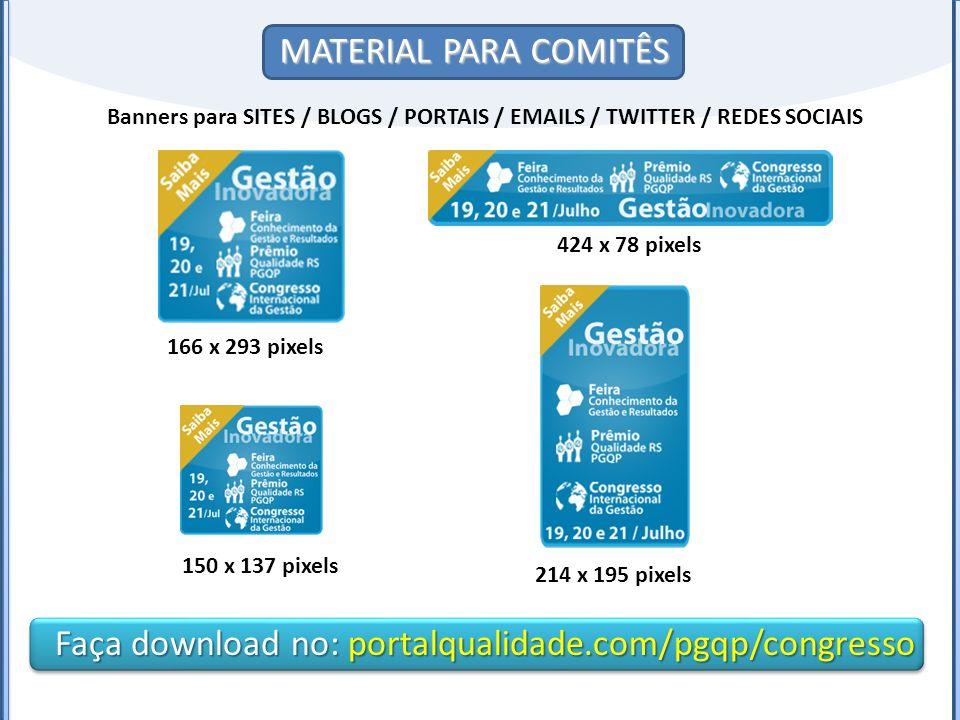 MATERIAL PARA COMITÊS Banners para SITES / BLOGS / PORTAIS / EMAILS / TWITTER / REDES SOCIAIS 424 x 78 pixels 166 x 293 pixels 214 x 195 pixels 150 x