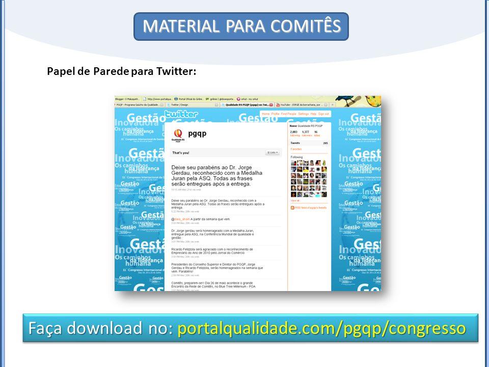 MATERIAL PARA COMITÊS Papel de Parede para Twitter: Faça download no: portalqualidade.com/pgqp/congresso