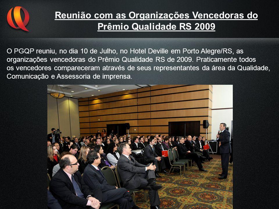 Reunião com as Organizações Vencedoras do Prêmio Qualidade RS 2009 O PGQP reuniu, no dia 10 de Julho, no Hotel Deville em Porto Alegre/RS, as organiza