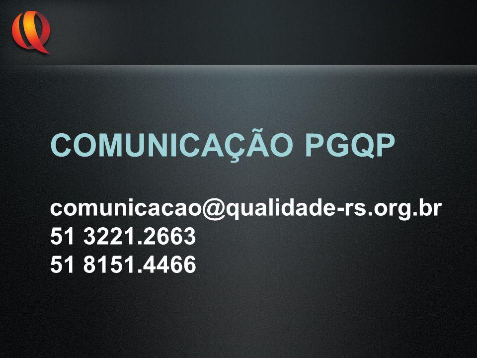 COMUNICAÇÃO PGQP comunicacao@qualidade-rs.org.br 51 3221.2663 51 8151.4466