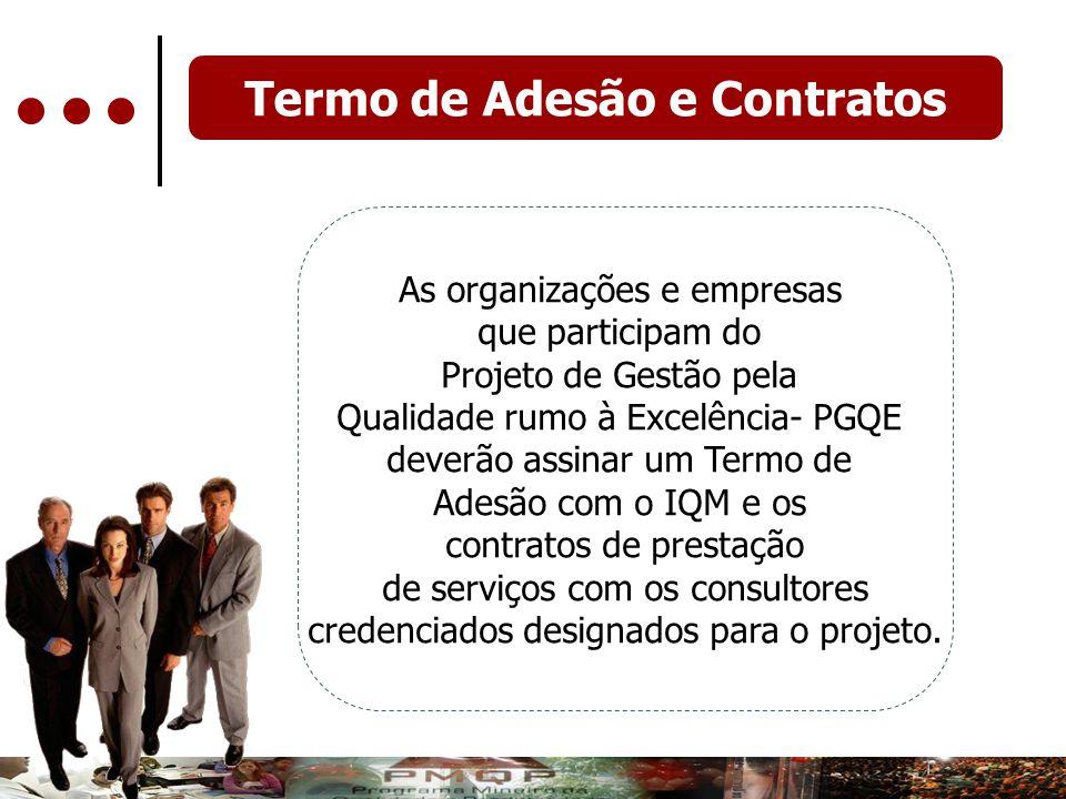 Termo de Adesão e Contratos As organizações e empresas que participam do Projeto de Gestão pela Qualidade rumo à Excelência- PGQE deverão assinar um T