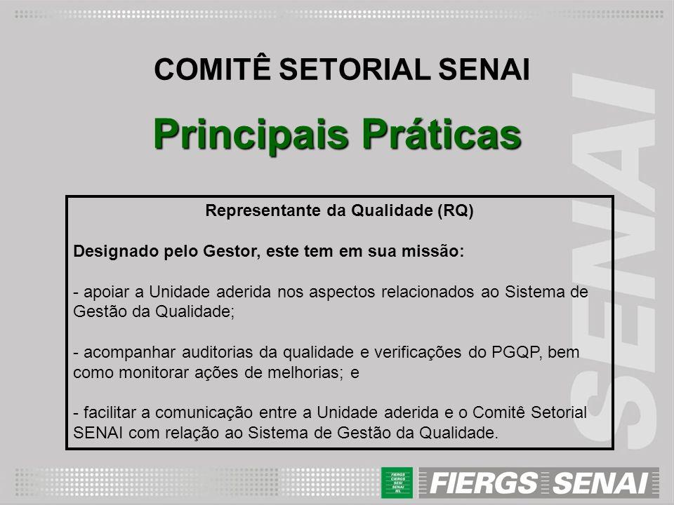 COMITÊ SETORIAL SENAI Principais Práticas Representante da Qualidade (RQ) Designado pelo Gestor, este tem em sua missão: - apoiar a Unidade aderida no