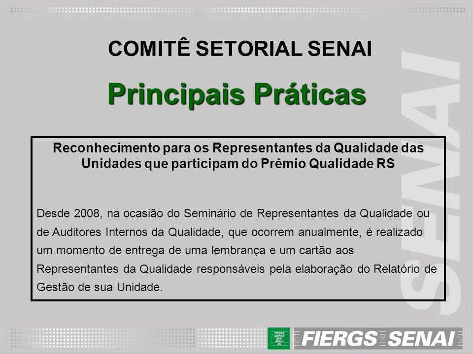 COMITÊ SETORIAL SENAI Principais Práticas Reconhecimento para os Representantes da Qualidade das Unidades que participam do Prêmio Qualidade RS Desde