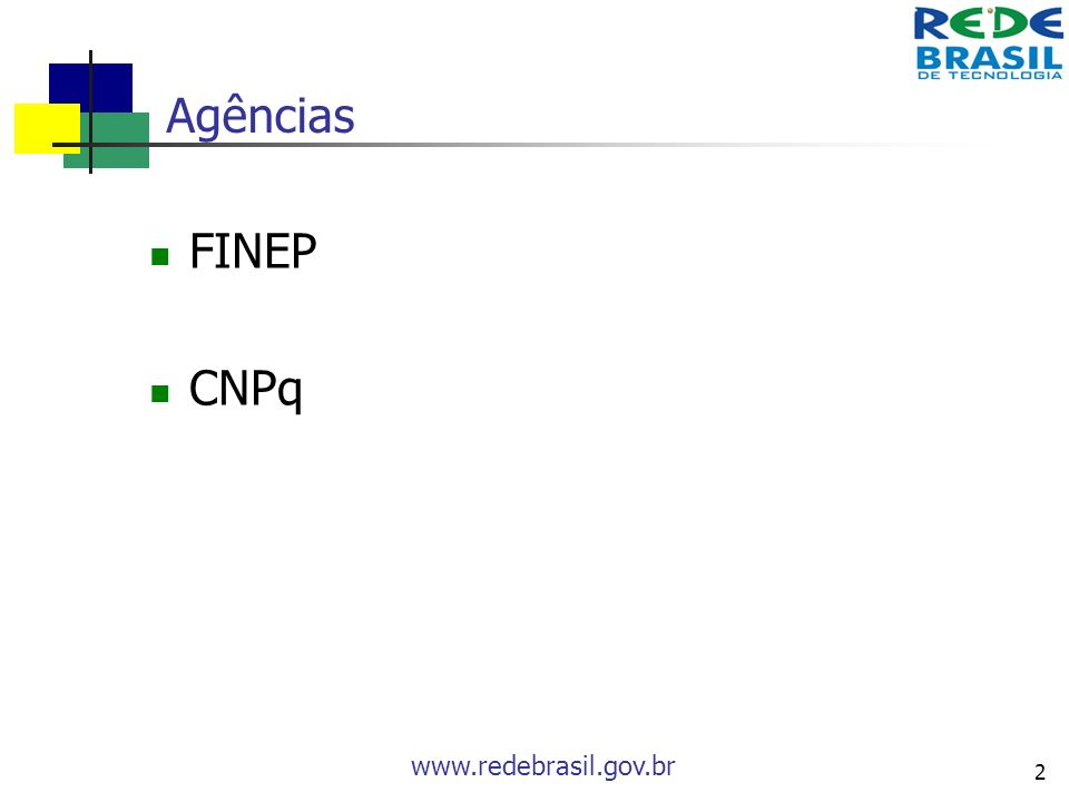 www.redebrasil.gov.br 2 Agências FINEP CNPq