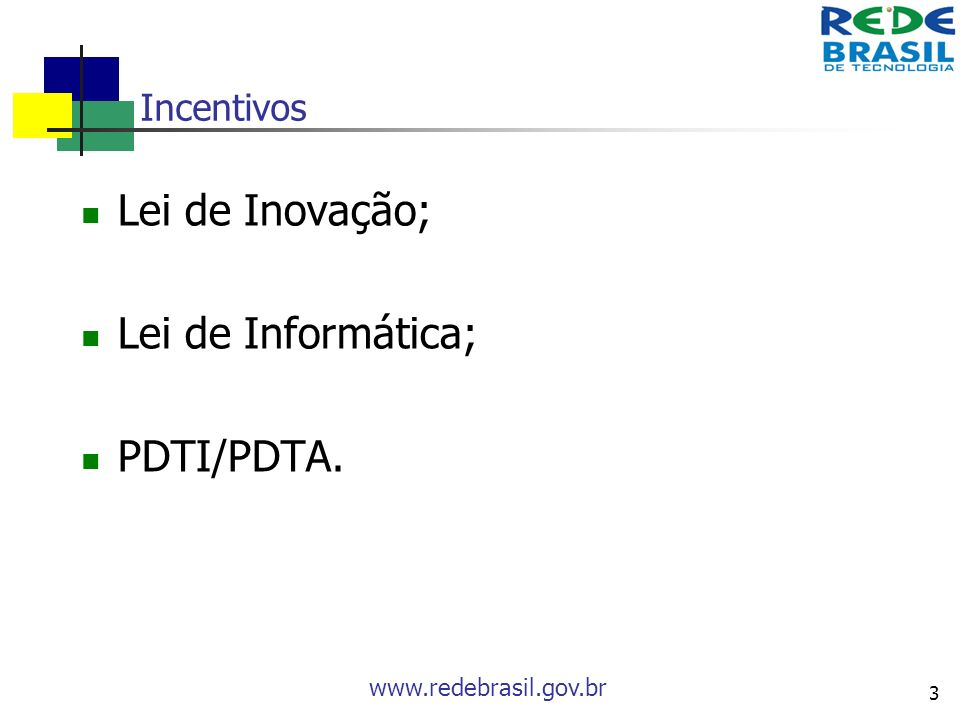 www.redebrasil.gov.br 3 Incentivos Lei de Inovação; Lei de Informática; PDTI/PDTA.